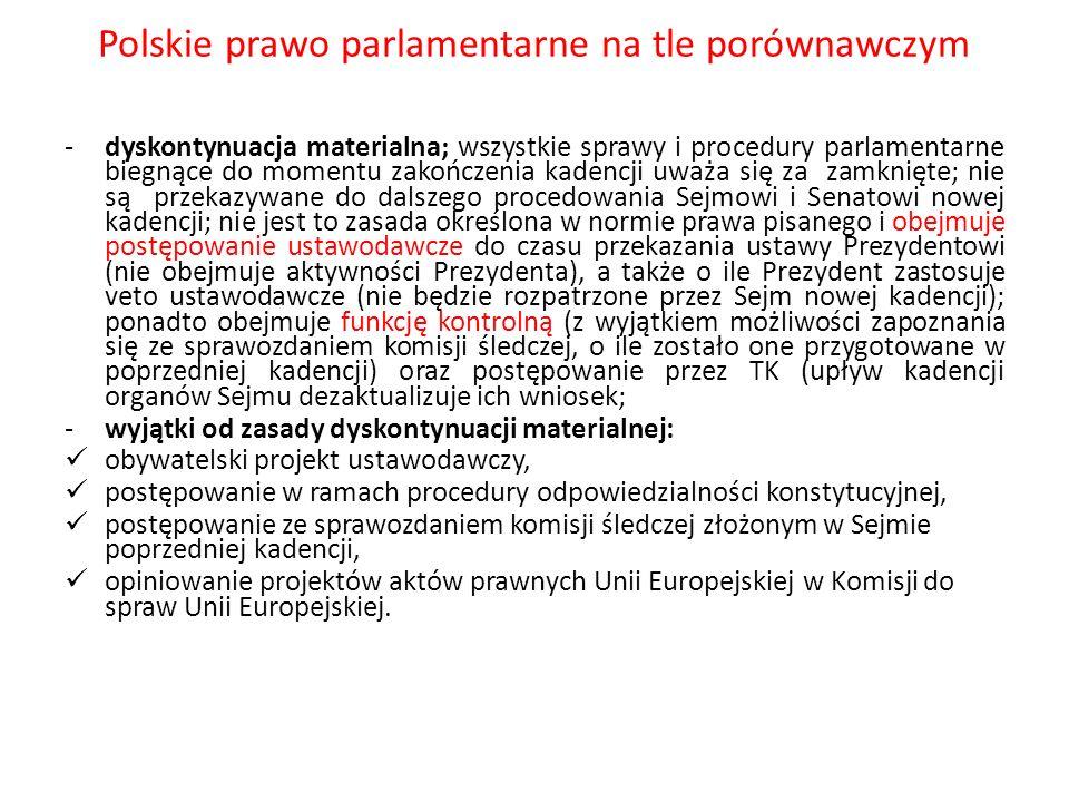 Polskie prawo parlamentarne na tle porównawczym -dyskontynuacja materialna; wszystkie sprawy i procedury parlamentarne biegnące do momentu zakończenia