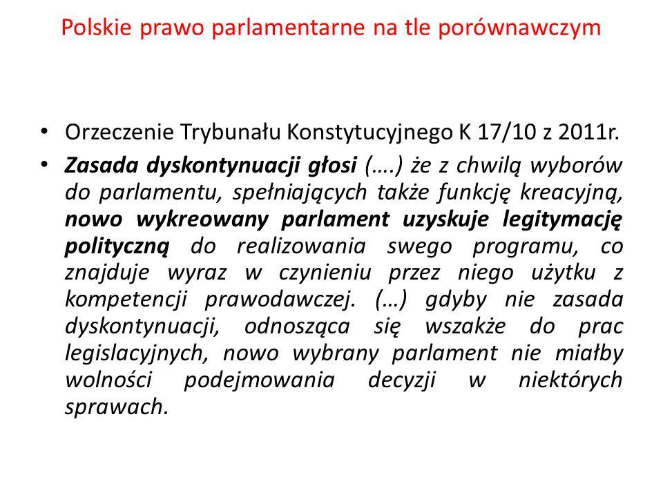 Polskie prawo parlamentarne na tle porównawczym Orzeczenie Trybunału Konstytucyjnego K 17/10 z 2011r. Zasada dyskontynuacji głosi (….) że z chwilą wyb