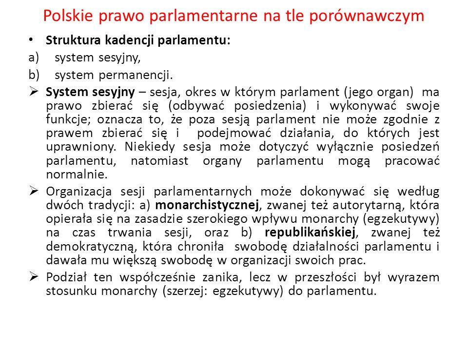 Polskie prawo parlamentarne na tle porównawczym Struktura kadencji parlamentu: a)system sesyjny, b)system permanencji. System sesyjny – sesja, okres w