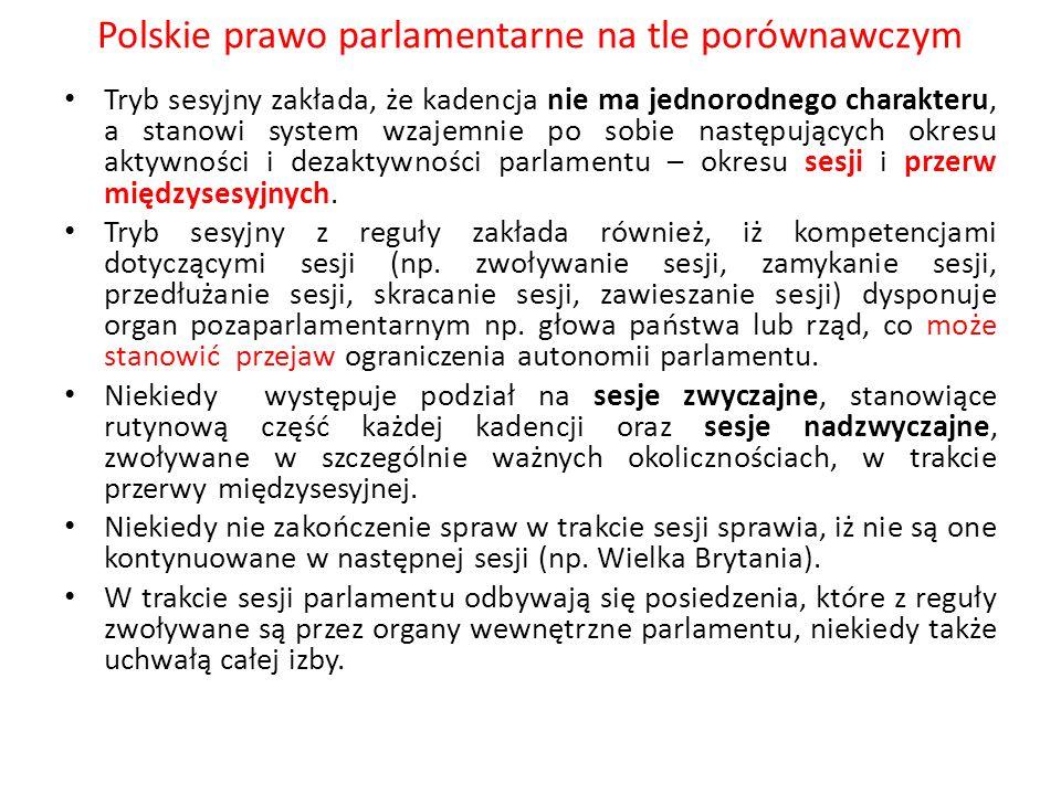 Polskie prawo parlamentarne na tle porównawczym Tryb sesyjny zakłada, że kadencja nie ma jednorodnego charakteru, a stanowi system wzajemnie po sobie