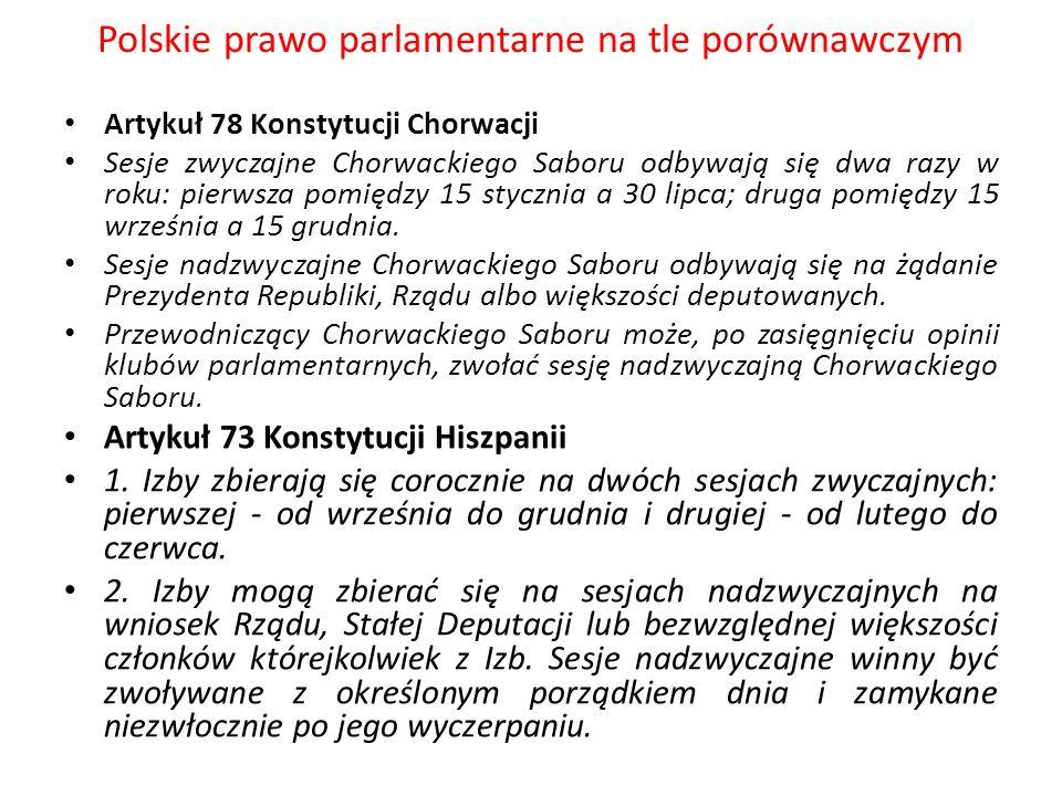 Polskie prawo parlamentarne na tle porównawczym Artykuł 78 Konstytucji Chorwacji Sesje zwyczajne Chorwackiego Saboru odbywają się dwa razy w roku: pie