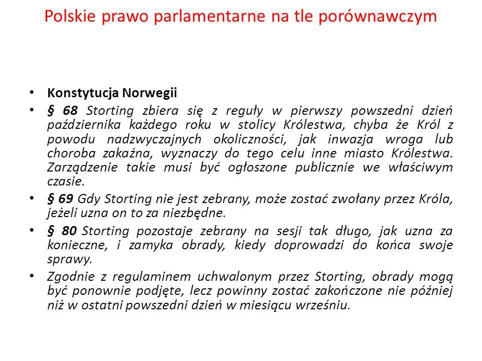 Polskie prawo parlamentarne na tle porównawczym Konstytucja Norwegii § 68 Storting zbiera się z reguły w pierwszy powszedni dzień października każdego
