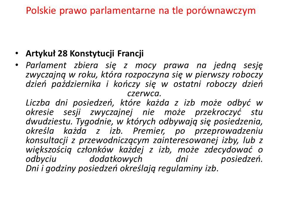 Polskie prawo parlamentarne na tle porównawczym Artykuł 28 Konstytucji Francji Parlament zbiera się z mocy prawa na jedną sesję zwyczajną w roku, któr