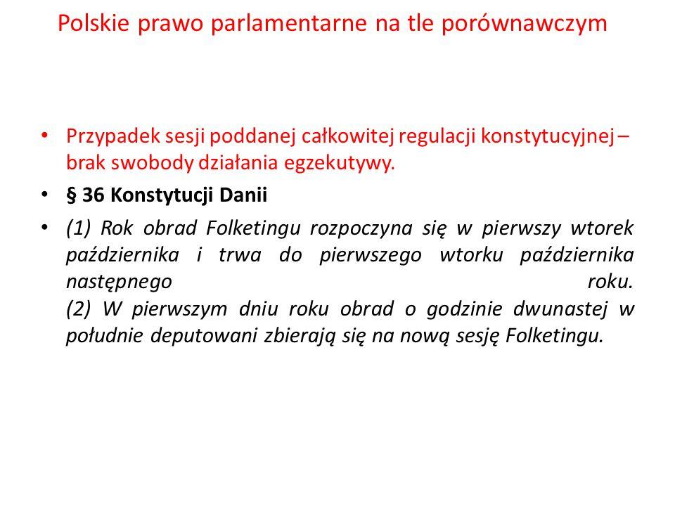 Polskie prawo parlamentarne na tle porównawczym Przypadek sesji poddanej całkowitej regulacji konstytucyjnej – brak swobody działania egzekutywy. § 36