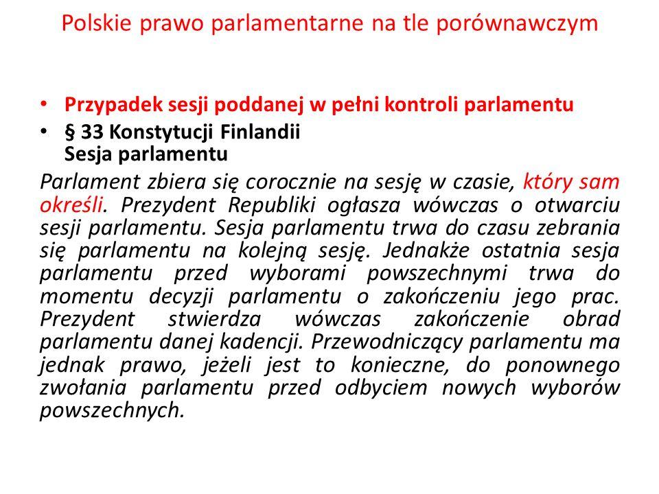 Polskie prawo parlamentarne na tle porównawczym Przypadek sesji poddanej w pełni kontroli parlamentu § 33 Konstytucji Finlandii Sesja parlamentu Parla