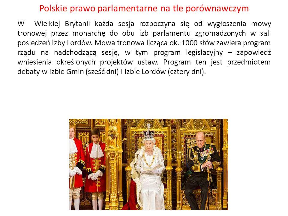 Polskie prawo parlamentarne na tle porównawczym W Wielkiej Brytanii każda sesja rozpoczyna się od wygłoszenia mowy tronowej przez monarchę do obu izb