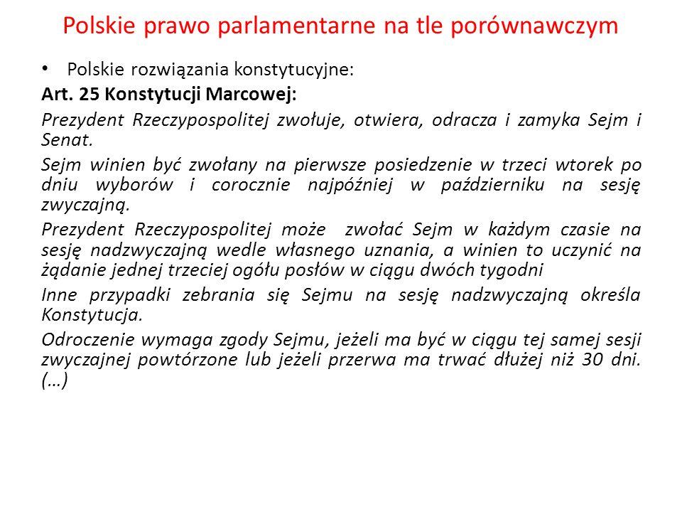 Polskie prawo parlamentarne na tle porównawczym Polskie rozwiązania konstytucyjne: Art. 25 Konstytucji Marcowej: Prezydent Rzeczypospolitej zwołuje, o