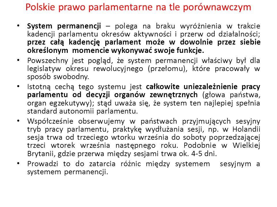 Polskie prawo parlamentarne na tle porównawczym System permanencji – polega na braku wyróżnienia w trakcie kadencji parlamentu okresów aktywności i pr