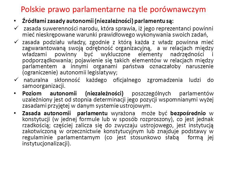 Polskie prawo parlamentarne na tle porównawczym Źródłami zasady autonomii (niezależności) parlamentu są: zasada suwerenności narodu, która sprawia, iż