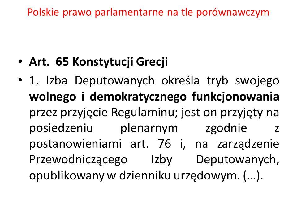 Polskie prawo parlamentarne na tle porównawczym Art. 65 Konstytucji Grecji 1. Izba Deputowanych określa tryb swojego wolnego i demokratycznego funkcjo