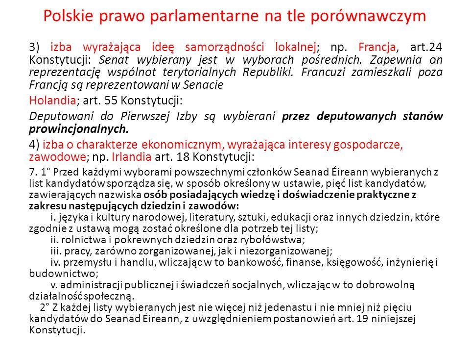 Polskie prawo parlamentarne na tle porównawczym 3) izba wyrażająca ideę samorządności lokalnej; np. Francja, art.24 Konstytucji: Senat wybierany jest