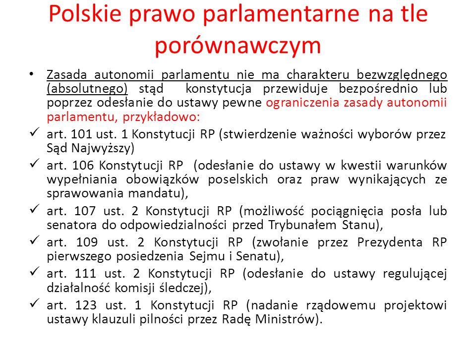 Polskie prawo parlamentarne na tle porównawczym Zasada autonomii parlamentu nie ma charakteru bezwzględnego (absolutnego) stąd konstytucja przewiduje
