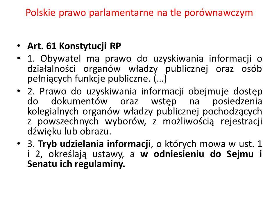 Polskie prawo parlamentarne na tle porównawczym Art. 61 Konstytucji RP 1. Obywatel ma prawo do uzyskiwania informacji o działalności organów władzy pu