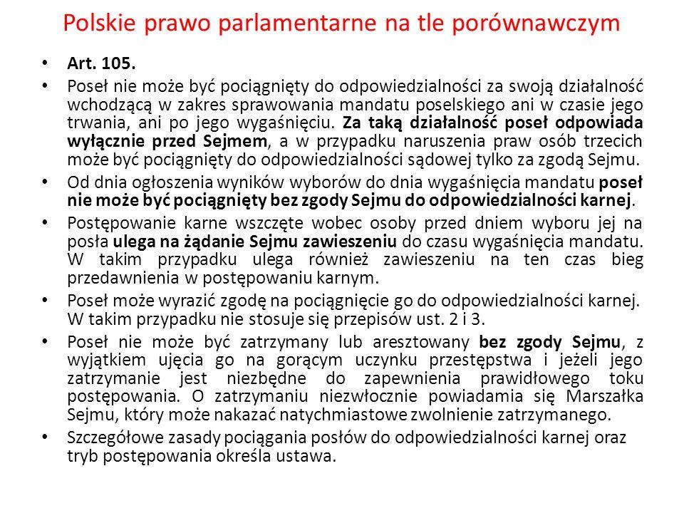 Polskie prawo parlamentarne na tle porównawczym Art. 105. Poseł nie może być pociągnięty do odpowiedzialności za swoją działalność wchodzącą w zakres