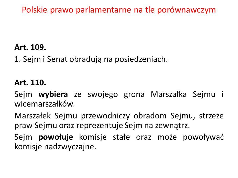 Polskie prawo parlamentarne na tle porównawczym Art. 109. 1. Sejm i Senat obradują na posiedzeniach. Art. 110. Sejm wybiera ze swojego grona Marszałka