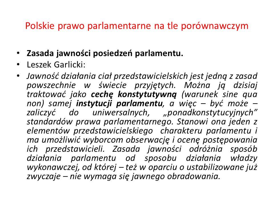 Polskie prawo parlamentarne na tle porównawczym Zasada jawności posiedzeń parlamentu. Leszek Garlicki: Jawność działania ciał przedstawicielskich jest