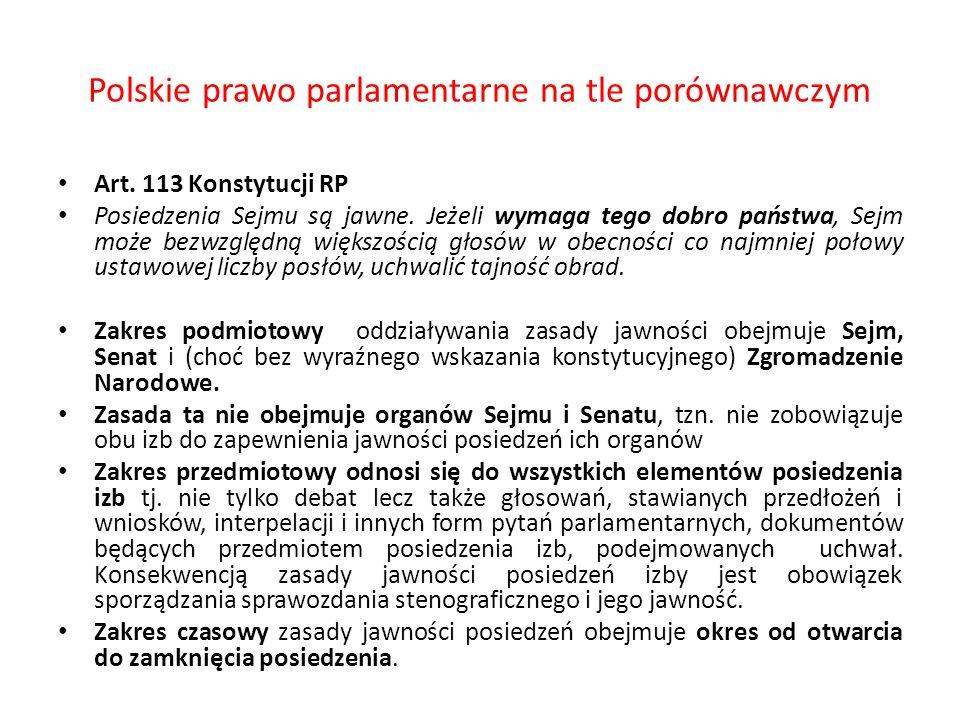 Polskie prawo parlamentarne na tle porównawczym Art. 113 Konstytucji RP Posiedzenia Sejmu są jawne. Jeżeli wymaga tego dobro państwa, Sejm może bezwzg