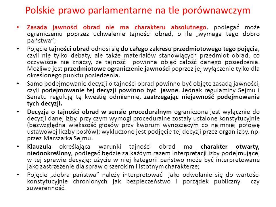 Polskie prawo parlamentarne na tle porównawczym Zasada jawności obrad nie ma charakteru absolutnego, podlegać może ograniczeniu poprzez uchwalenie taj