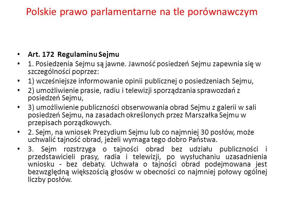 Polskie prawo parlamentarne na tle porównawczym Art. 172 Regulaminu Sejmu 1. Posiedzenia Sejmu są jawne. Jawność posiedzeń Sejmu zapewnia się w szczeg