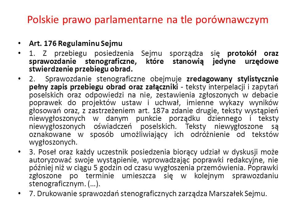 Polskie prawo parlamentarne na tle porównawczym Art. 176 Regulaminu Sejmu 1. Z przebiegu posiedzenia Sejmu sporządza się protokół oraz sprawozdanie st
