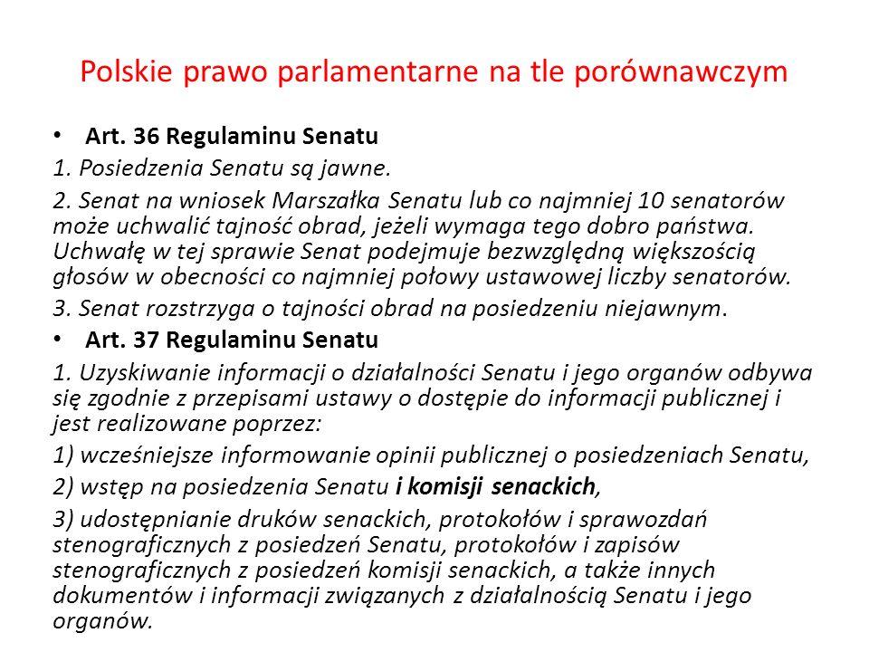 Polskie prawo parlamentarne na tle porównawczym Art. 36 Regulaminu Senatu 1. Posiedzenia Senatu są jawne. 2. Senat na wniosek Marszałka Senatu lub co