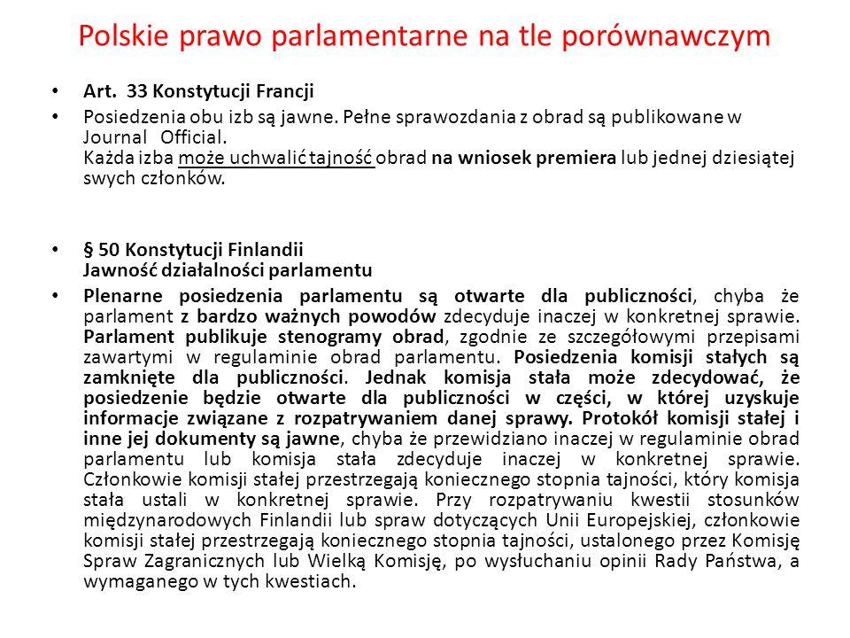 Polskie prawo parlamentarne na tle porównawczym Art. 33 Konstytucji Francji Posiedzenia obu izb są jawne. Pełne sprawozdania z obrad są publikowane w