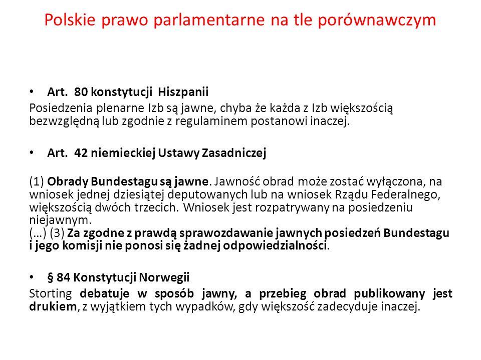 Polskie prawo parlamentarne na tle porównawczym Art. 80 konstytucji Hiszpanii Posiedzenia plenarne Izb są jawne, chyba że każda z Izb większością bezw