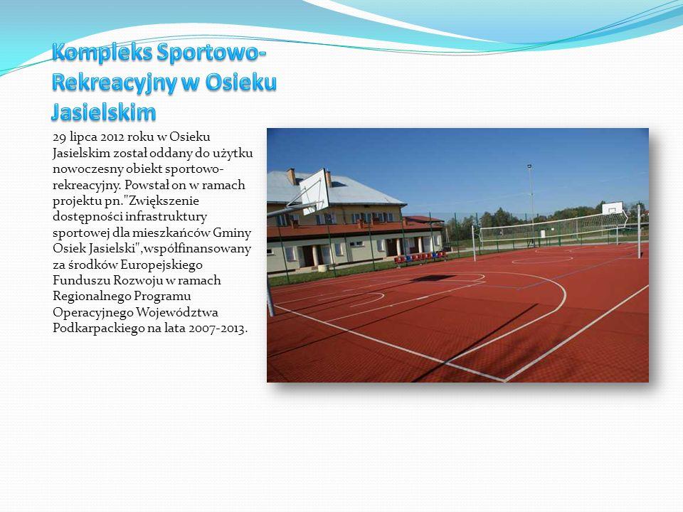 29 lipca 2012 roku w Osieku Jasielskim został oddany do użytku nowoczesny obiekt sportowo- rekreacyjny. Powstał on w ramach projektu pn.