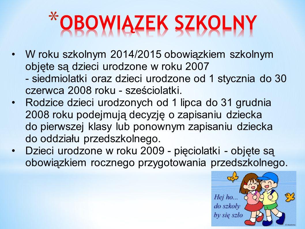 W roku szkolnym 2014/2015 obowiązkiem szkolnym objęte są dzieci urodzone w roku 2007 - siedmiolatki oraz dzieci urodzone od 1 stycznia do 30 czerwca 2