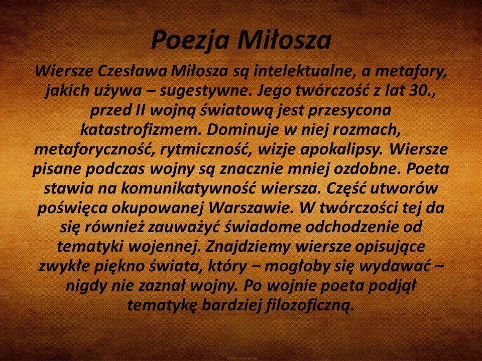 Poezja Miłosza Wiersze Czesława Miłosza są intelektualne, a metafory, jakich używa – sugestywne. Jego twórczość z lat 30., przed II wojną światową jes