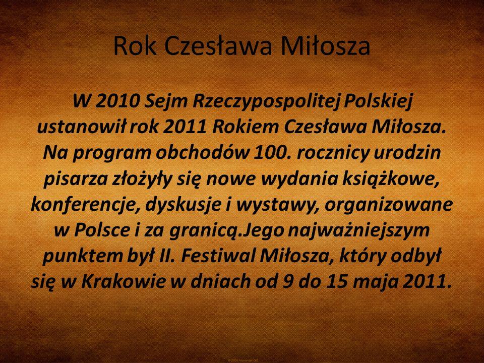 Rok Czesława Miłosza W 2010 Sejm Rzeczypospolitej Polskiej ustanowił rok 2011 Rokiem Czesława Miłosza. Na program obchodów 100. rocznicy urodzin pisar