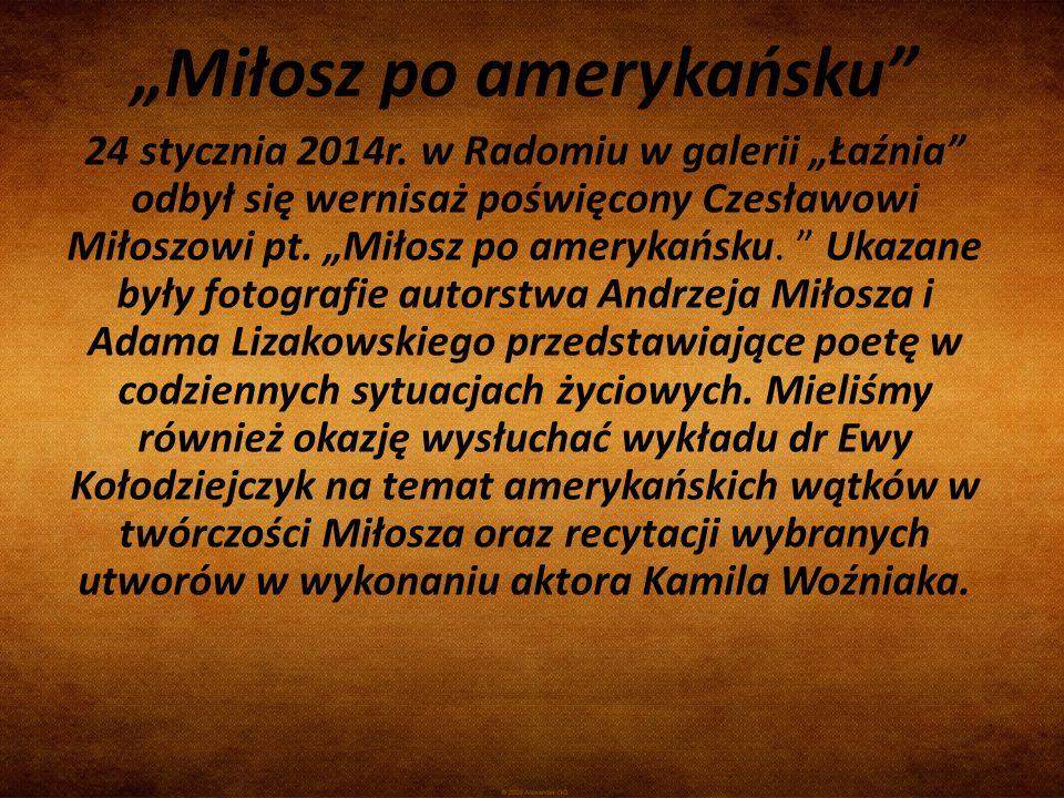 24 stycznia 2014r. w Radomiu w galerii Łaźnia odbył się wernisaż poświęcony Czesławowi Miłoszowi pt. Miłosz po amerykańsku. Ukazane były fotografie au