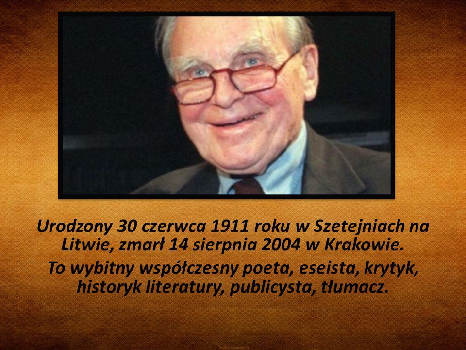 Urodzony 30 czerwca 1911 roku w Szetejniach na Litwie, zmarł 14 sierpnia 2004 w Krakowie. To wybitny współczesny poeta, eseista, krytyk, historyk lite