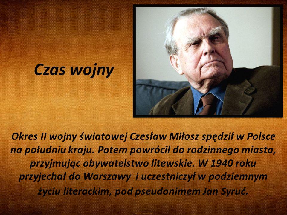 Czas wojny Okres II wojny światowej Czesław Miłosz spędził w Polsce na południu kraju. Potem powrócił do rodzinnego miasta, przyjmując obywatelstwo li