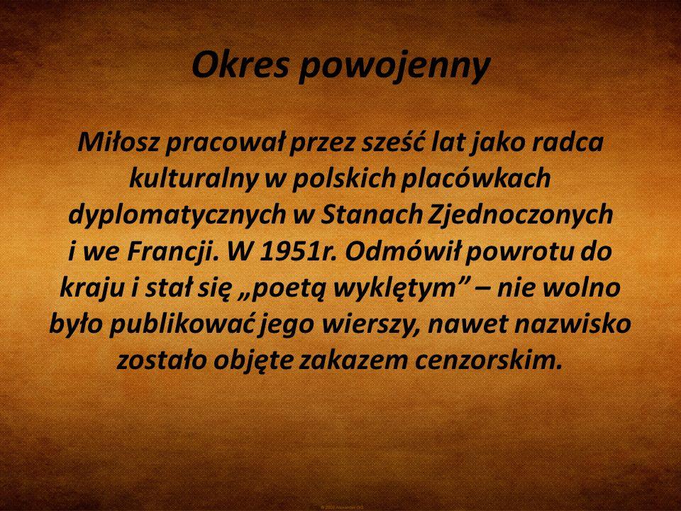 Okres powojenny Miłosz pracował przez sześć lat jako radca kulturalny w polskich placówkach dyplomatycznych w Stanach Zjednoczonych i we Francji. W 19