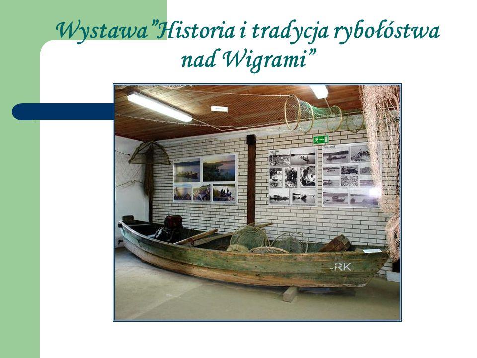 WystawaHistoria i tradycja rybołóstwa nad Wigrami