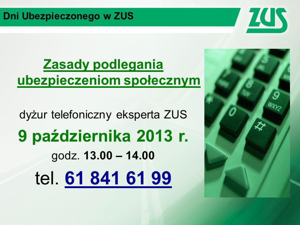 Dni Ubezpieczonego w ZUS Zasady podlegania ubezpieczeniom społecznym dyżur telefoniczny eksperta ZUS 9 października 2013 r.
