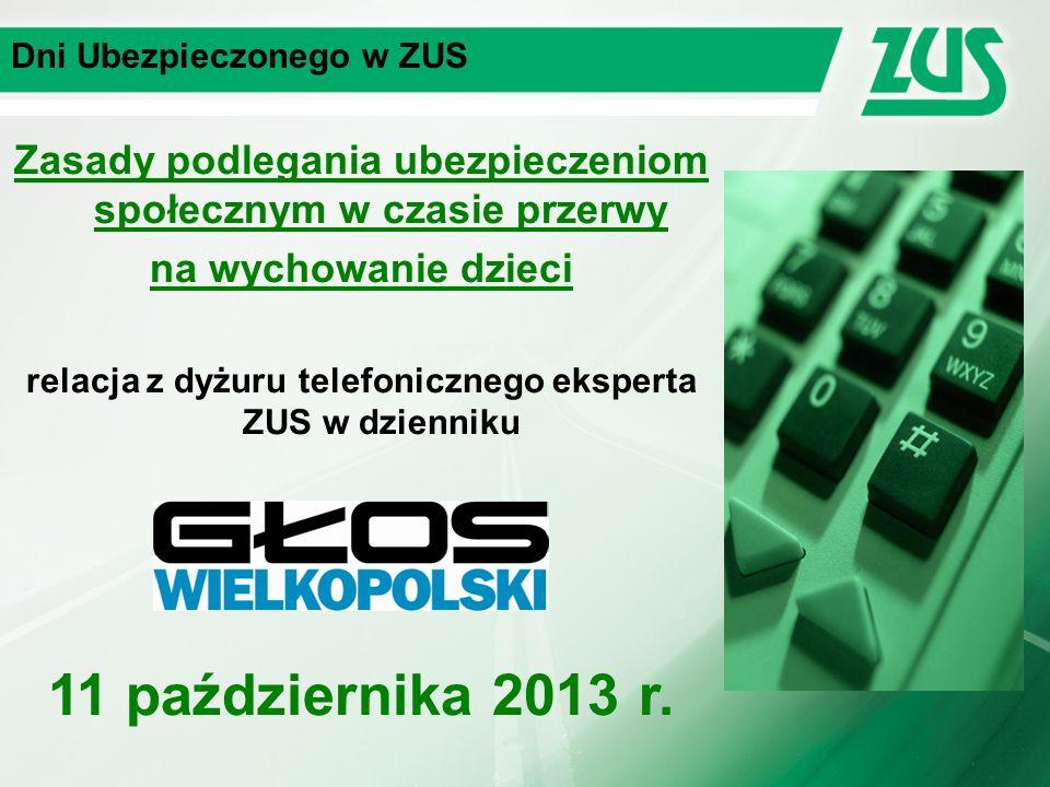 Dni Ubezpieczonego w ZUS Zasady podlegania ubezpieczeniom społecznym w czasie przerwy na wychowanie dzieci relacja z dyżuru telefonicznego eksperta ZUS w dzienniku 11 października 2013 r.