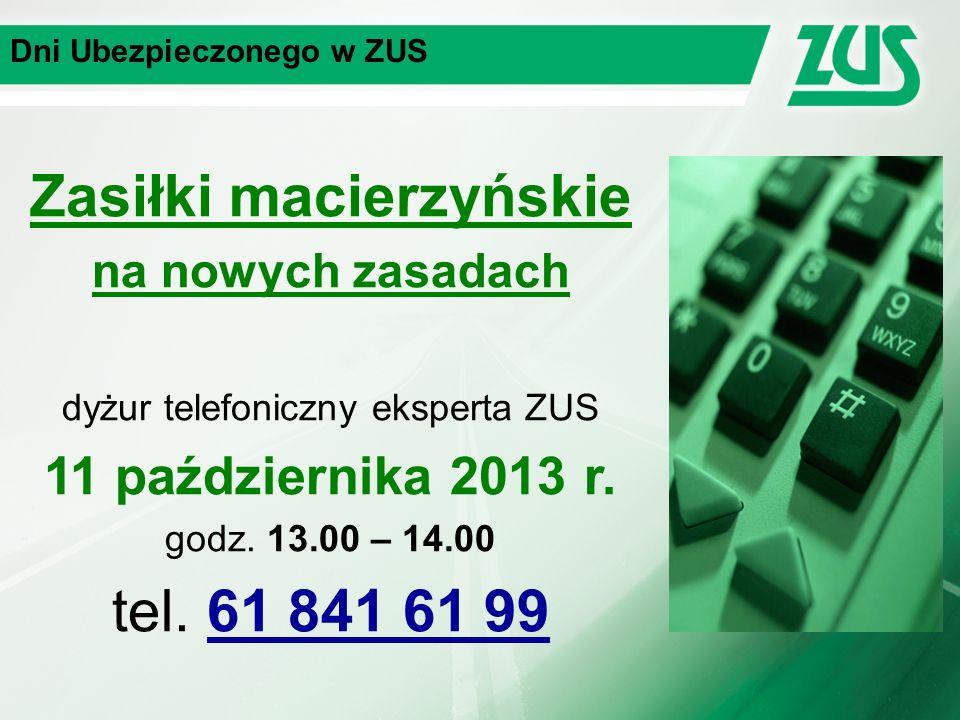 Dni Ubezpieczonego w ZUS Zasiłki macierzyńskie na nowych zasadach dyżur telefoniczny eksperta ZUS 11 października 2013 r.