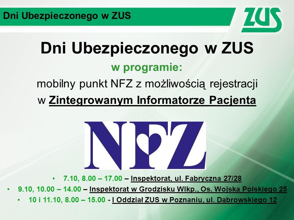 Dni Ubezpieczonego w ZUS w programie: mobilny punkt NFZ z możliwością rejestracji w Zintegrowanym Informatorze Pacjenta 7.10, 8.00 – 17.00 – Inspektorat, ul.