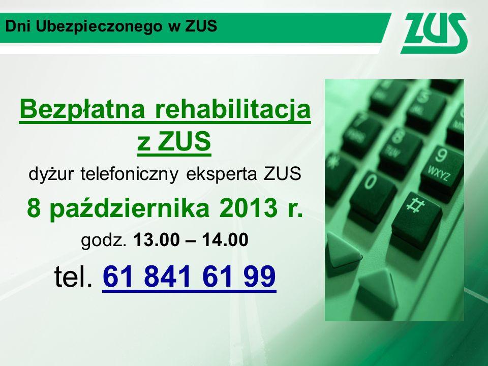 Dni Ubezpieczonego w ZUS Bezpłatna rehabilitacja z ZUS dyżur telefoniczny eksperta ZUS 8 października 2013 r.