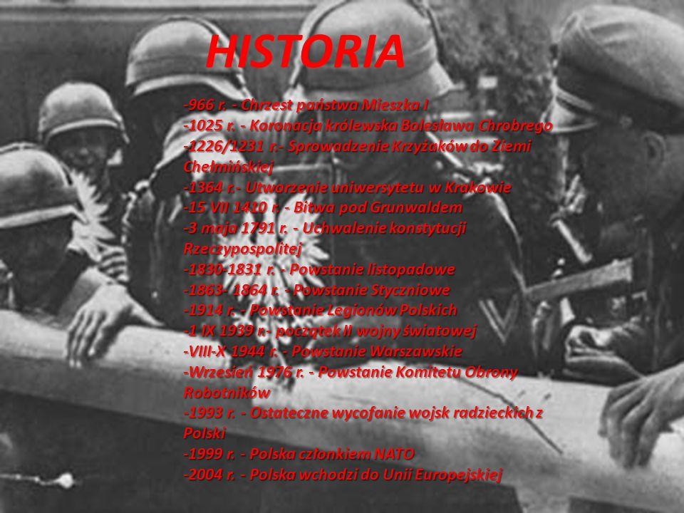 HISTORIA -966 r. - Chrzest państwa Mieszka I -1025 r. - Koronacja królewska Bolesława Chrobrego -1226/1231 r.- Sprowadzenie Krzyżaków do Ziemi Chełmiń