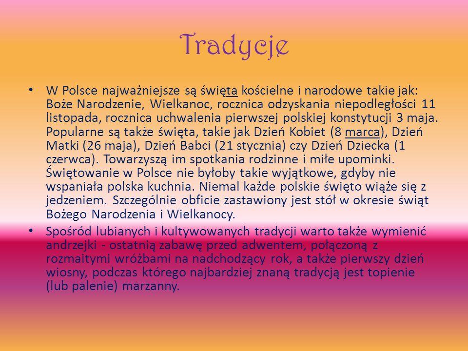 Tradycje W Polsce najważniejsze są święta kościelne i narodowe takie jak: Boże Narodzenie, Wielkanoc, rocznica odzyskania niepodległości 11 listopada, rocznica uchwalenia pierwszej polskiej konstytucji 3 maja.