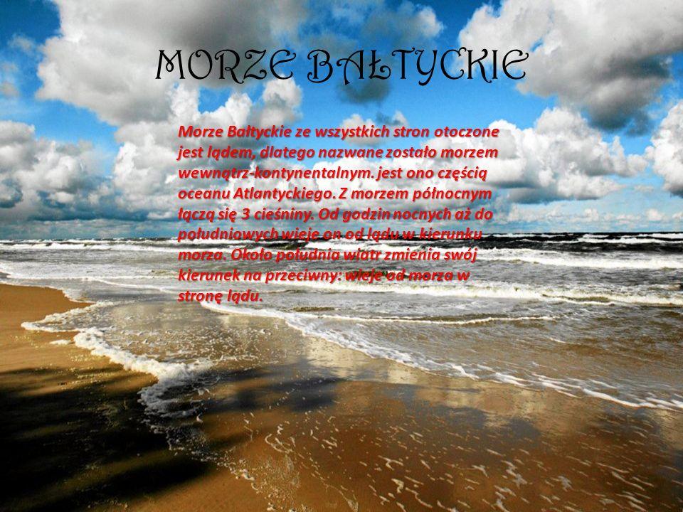 MORZE BAŁTYCKIE Morze Bałtyckie ze wszystkich stron otoczone jest lądem, dlatego nazwane zostało morzem wewnątrz-kontynentalnym. jest ono częścią ocea
