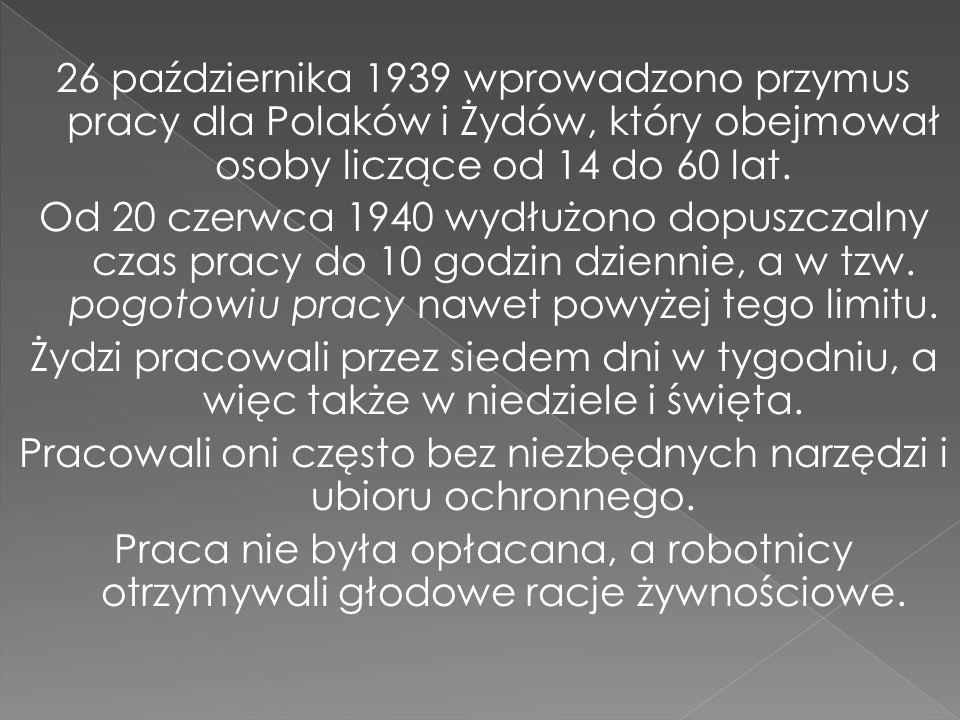 26 października 1939 wprowadzono przymus pracy dla Polaków i Żydów, który obejmował osoby liczące od 14 do 60 lat. Od 20 czerwca 1940 wydłużono dopusz