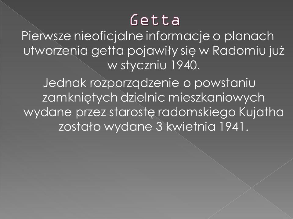 Pierwsze nieoficjalne informacje o planach utworzenia getta pojawiły się w Radomiu już w styczniu 1940. Jednak rozporządzenie o powstaniu zamkniętych