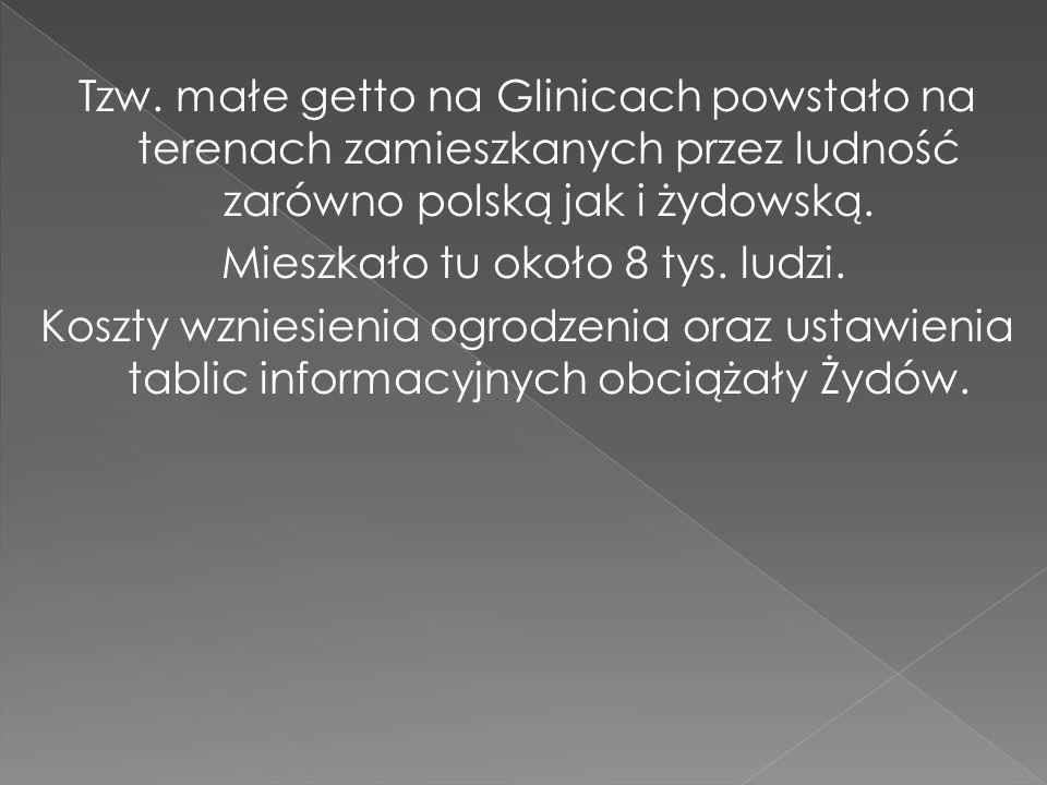 Tzw. małe getto na Glinicach powstało na terenach zamieszkanych przez ludność zarówno polską jak i żydowską. Mieszkało tu około 8 tys. ludzi. Koszty w