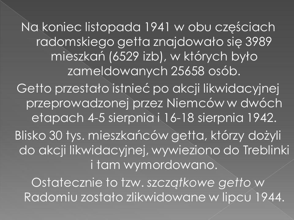 Na koniec listopada 1941 w obu częściach radomskiego getta znajdowało się 3989 mieszkań (6529 izb), w których było zameldowanych 25658 osób. Getto prz