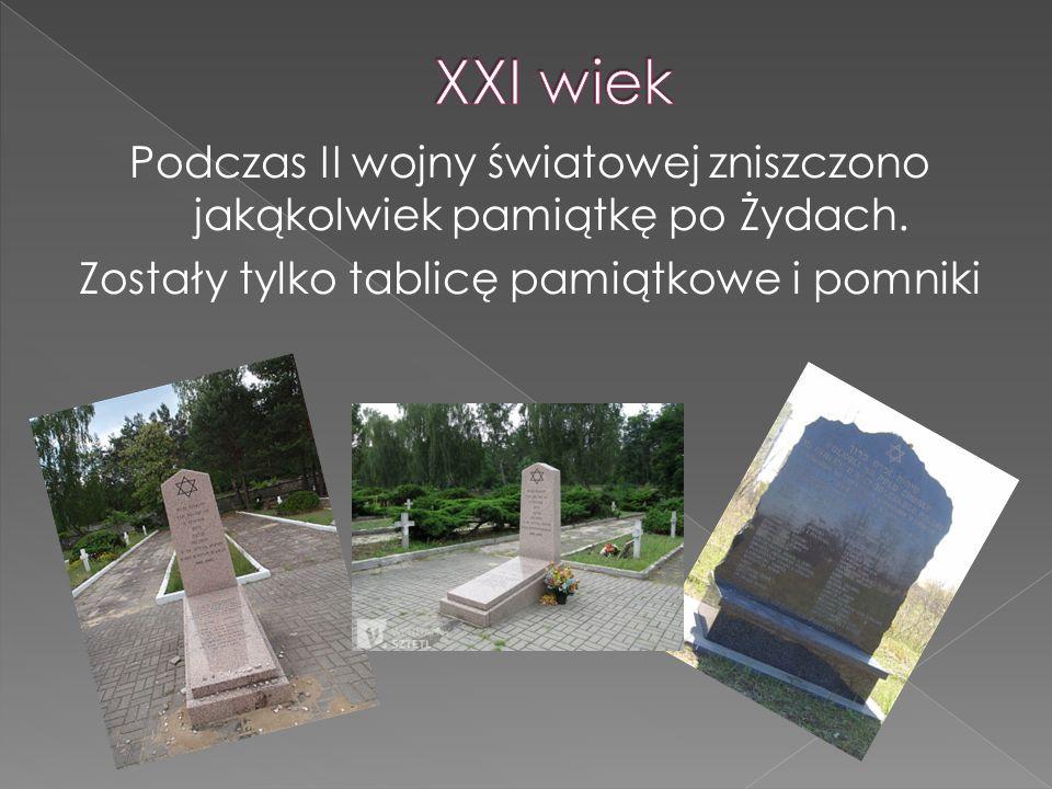 Podczas II wojny światowej zniszczono jakąkolwiek pamiątkę po Żydach. Zostały tylko tablicę pamiątkowe i pomniki