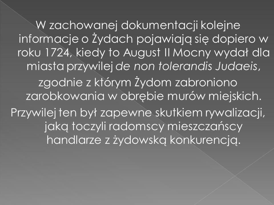 W zachowanej dokumentacji kolejne informacje o Żydach pojawiają się dopiero w roku 1724, kiedy to August II Mocny wydał dla miasta przywilej de non to